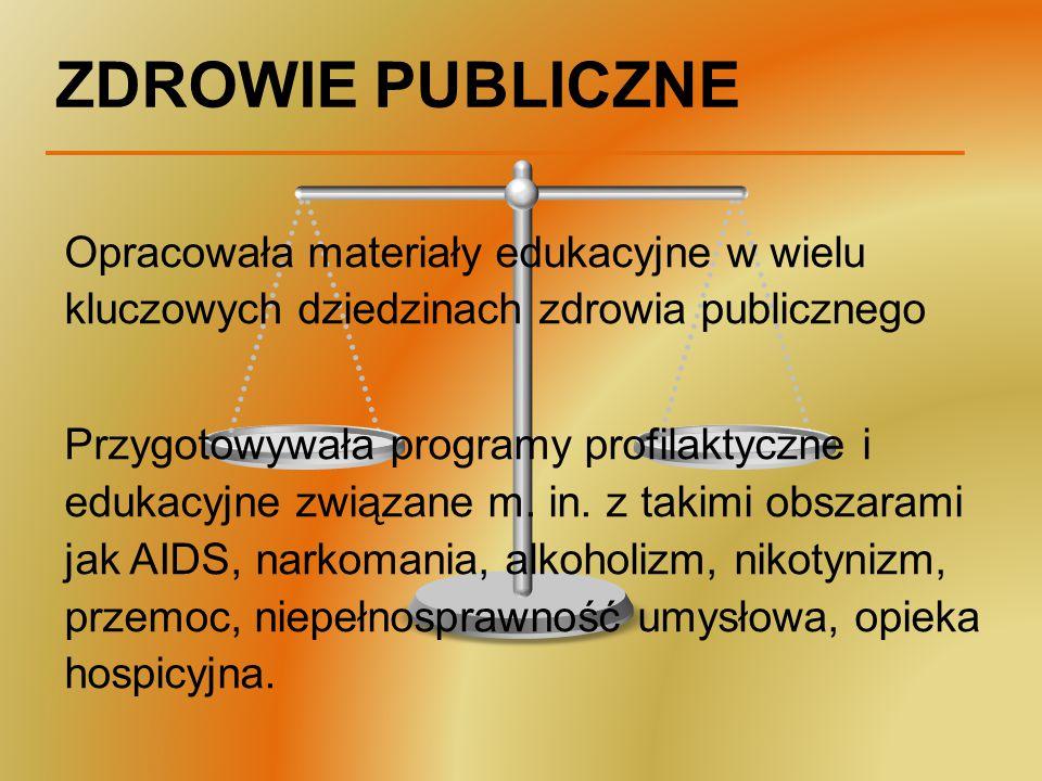 ZDROWIE PUBLICZNE Opracowała materiały edukacyjne w wielu kluczowych dziedzinach zdrowia publicznego.
