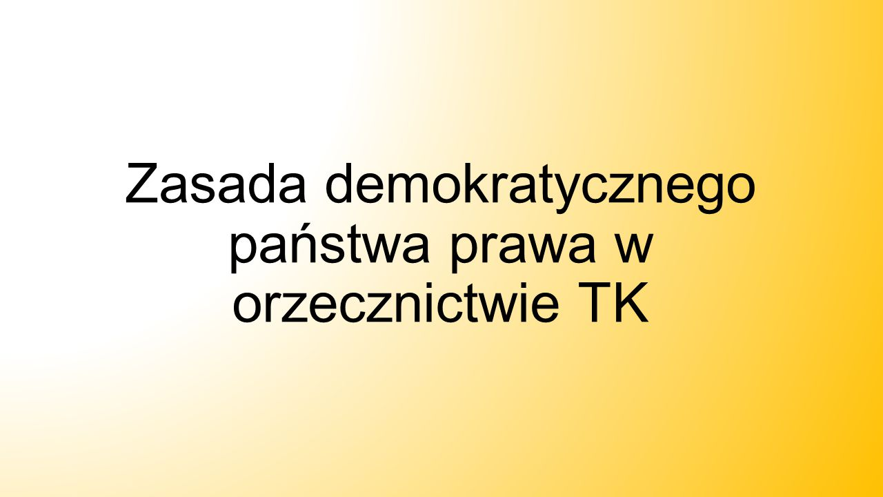 Zasada demokratycznego państwa prawa w orzecznictwie TK