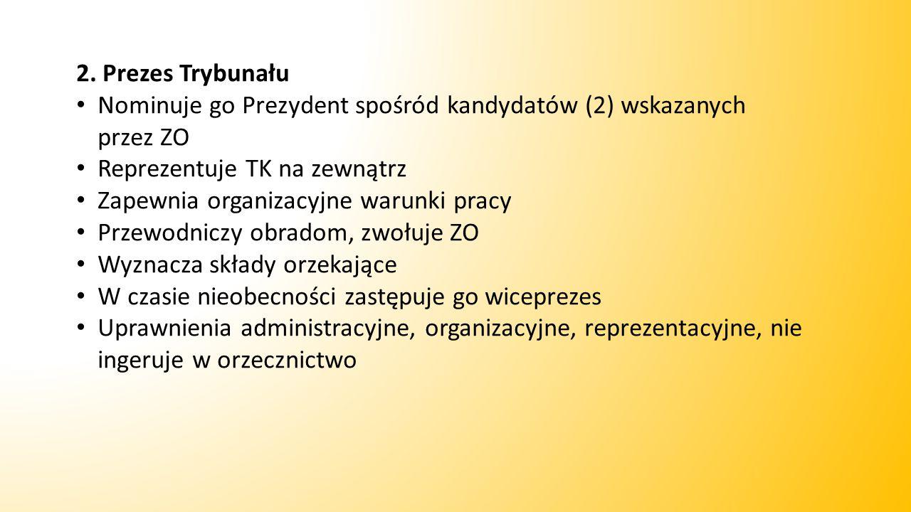 2. Prezes Trybunału Nominuje go Prezydent spośród kandydatów (2) wskazanych przez ZO. Reprezentuje TK na zewnątrz.