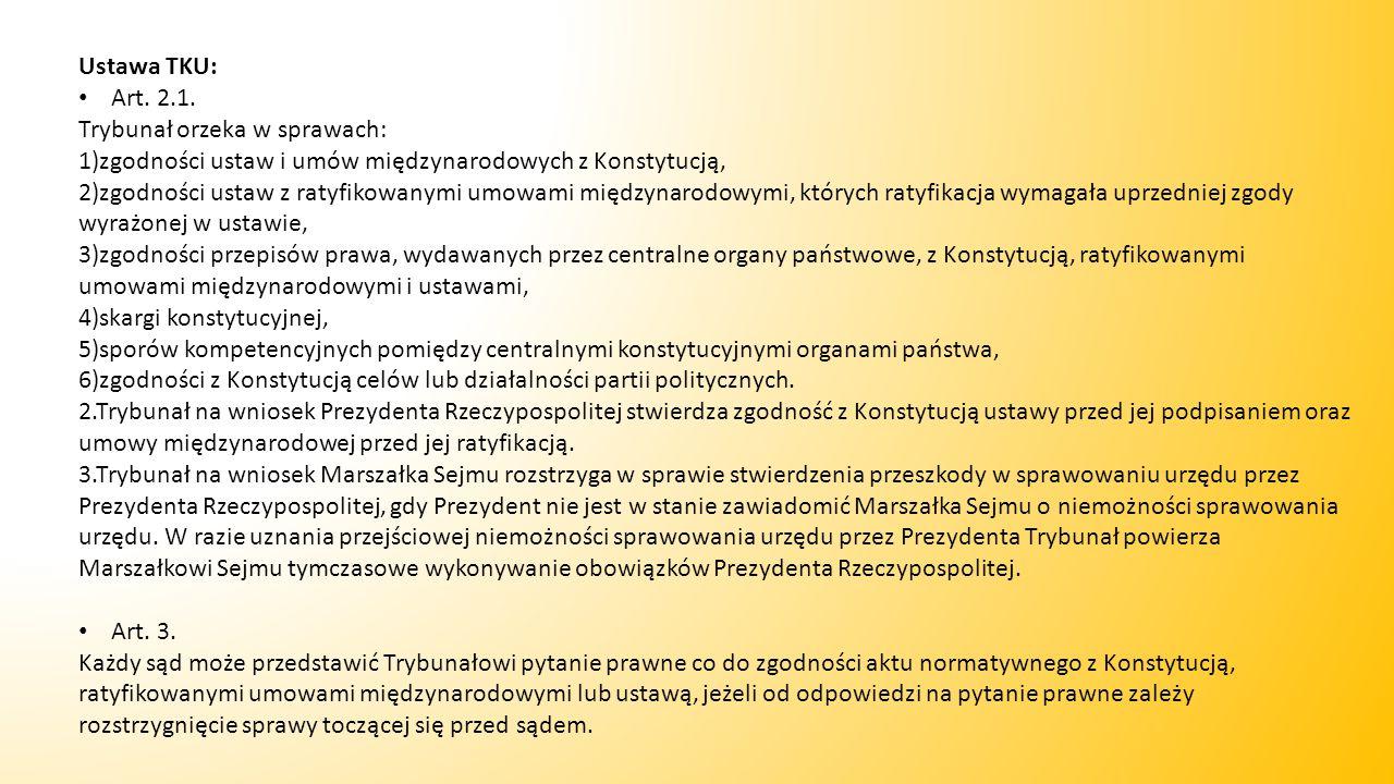 Ustawa TKU: Art. 2.1. Trybunał orzeka w sprawach: 1)zgodności ustaw i umów międzynarodowych z Konstytucją,