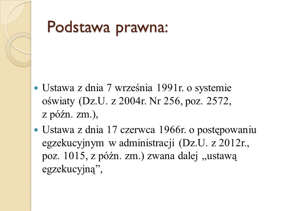 Podstawa prawna: Ustawa z dnia 7 września 1991r. o systemie oświaty (Dz.U. z 2004r. Nr 256, poz. 2572, z późn. zm.),