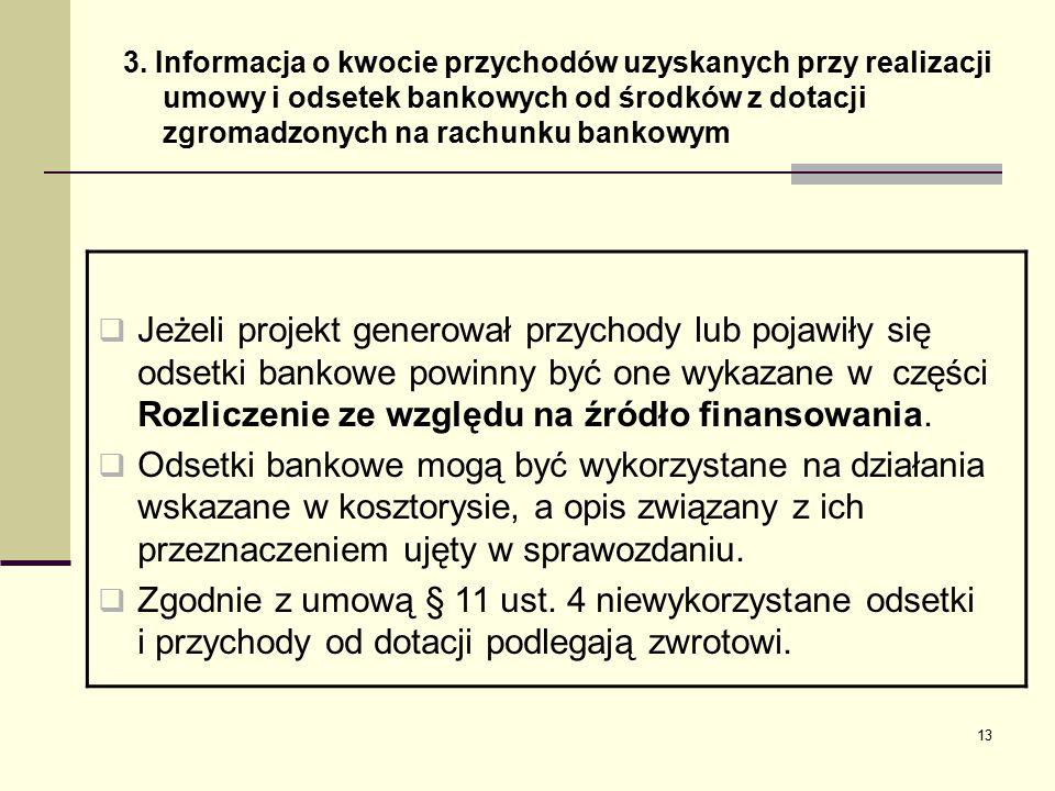 3. Informacja o kwocie przychodów uzyskanych przy realizacji umowy i odsetek bankowych od środków z dotacji zgromadzonych na rachunku bankowym