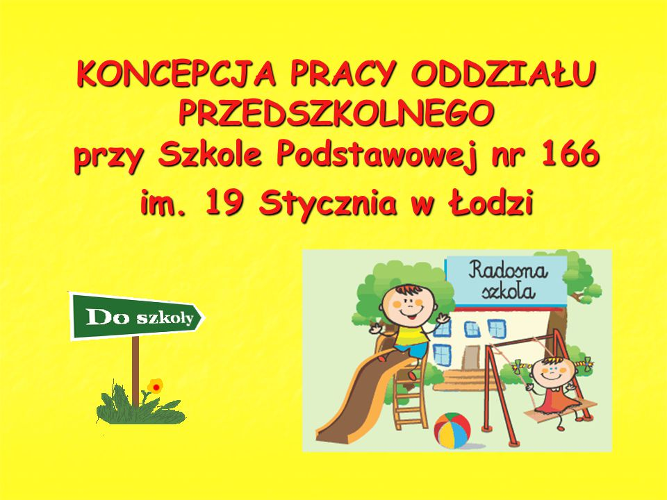 KONCEPCJA PRACY ODDZIAŁU PRZEDSZKOLNEGO przy Szkole Podstawowej nr 166 im. 19 Stycznia w Łodzi
