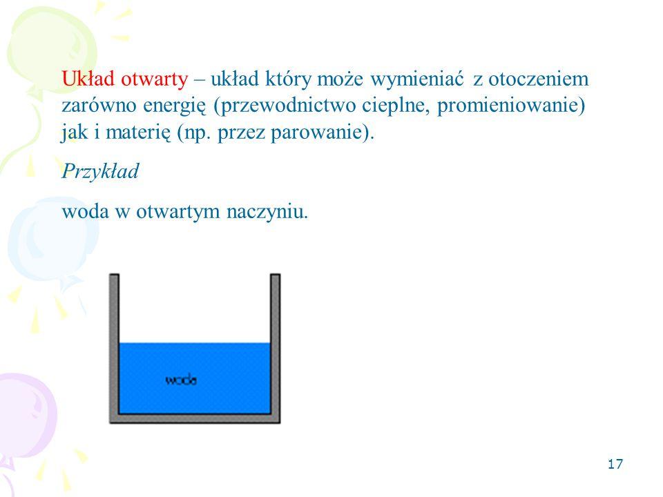 Układ otwarty – układ który może wymieniać z otoczeniem zarówno energię (przewodnictwo cieplne, promieniowanie) jak i materię (np. przez parowanie).
