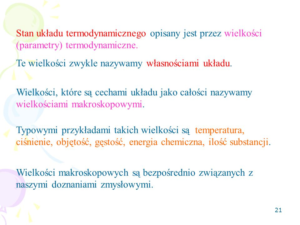 Stan układu termodynamicznego opisany jest przez wielkości (parametry) termodynamiczne.