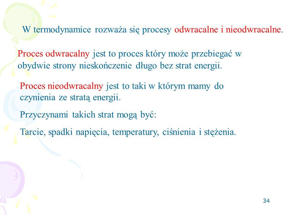 W termodynamice rozważa się procesy odwracalne i nieodwracalne.