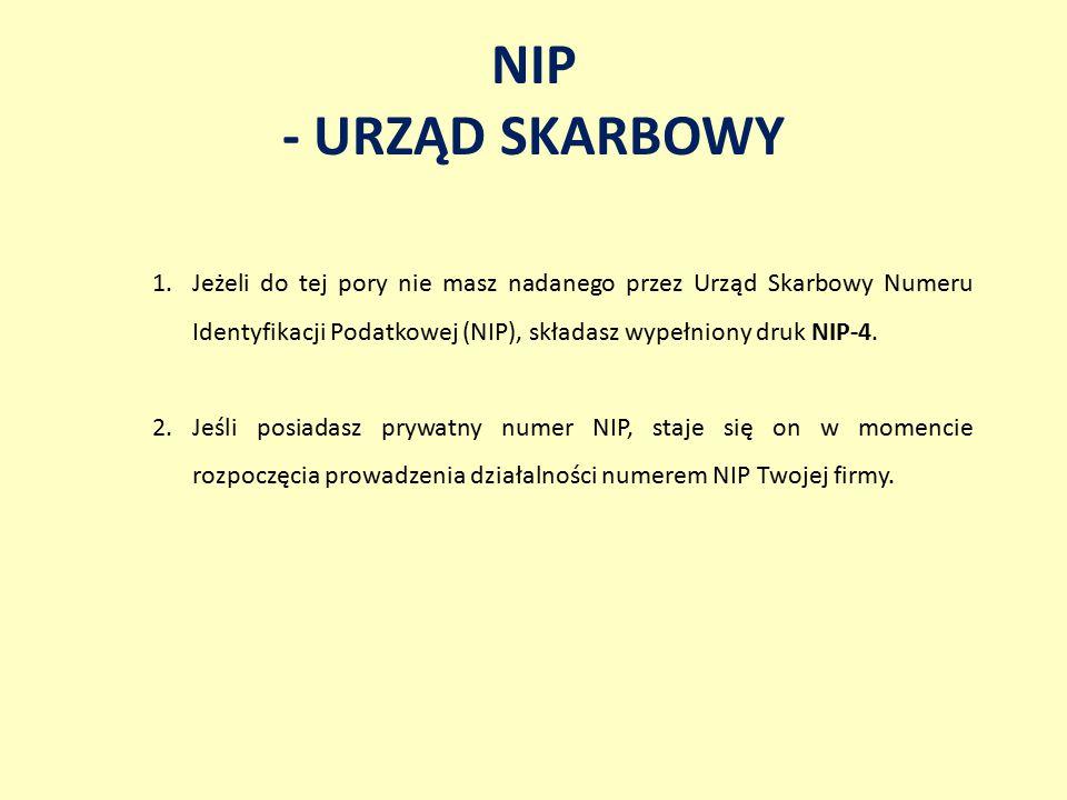 NIP - URZĄD SKARBOWY Jeżeli do tej pory nie masz nadanego przez Urząd Skarbowy Numeru Identyfikacji Podatkowej (NIP), składasz wypełniony druk NIP-4.