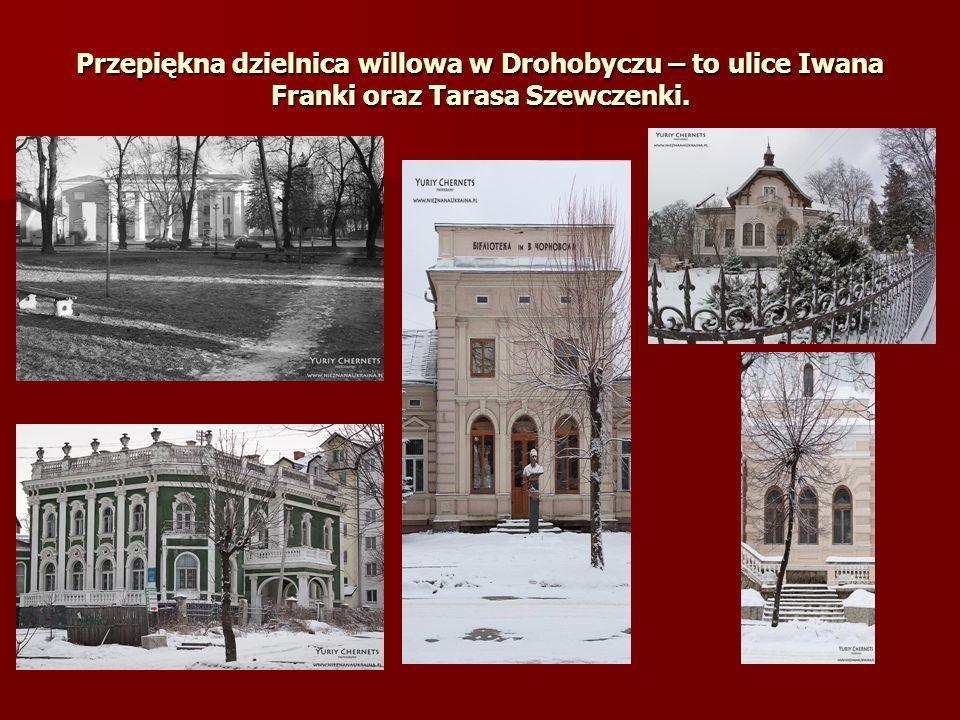 Przepiękna dzielnica willowa w Drohobyczu – to ulice Iwana Franki oraz Tarasa Szewczenki.