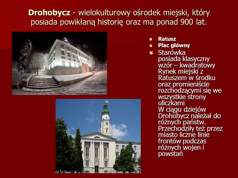 Drohobycz - wielokulturowy ośrodek miejski, który posiada powikłaną historię oraz ma ponad 900 lat.