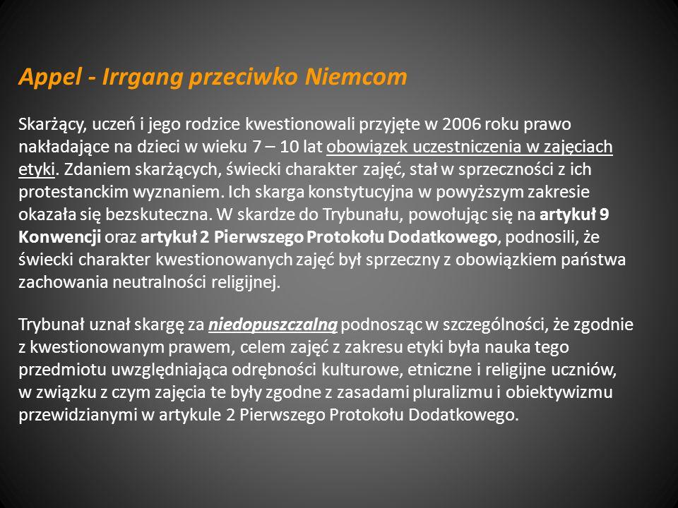 Appel - Irrgang przeciwko Niemcom Skarżący, uczeń i jego rodzice kwestionowali przyjęte w 2006 roku prawo nakładające na dzieci w wieku 7 – 10 lat obowiązek uczestniczenia w zajęciach etyki.
