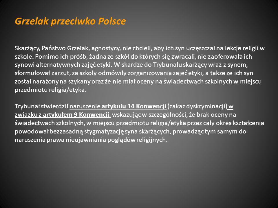 Grzelak przeciwko Polsce Skarżący, Państwo Grzelak, agnostycy, nie chcieli, aby ich syn uczęszczał na lekcje religii w szkole.