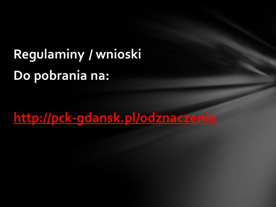 Regulaminy / wnioski Do pobrania na: http://pck-gdansk.pl/odznaczenia