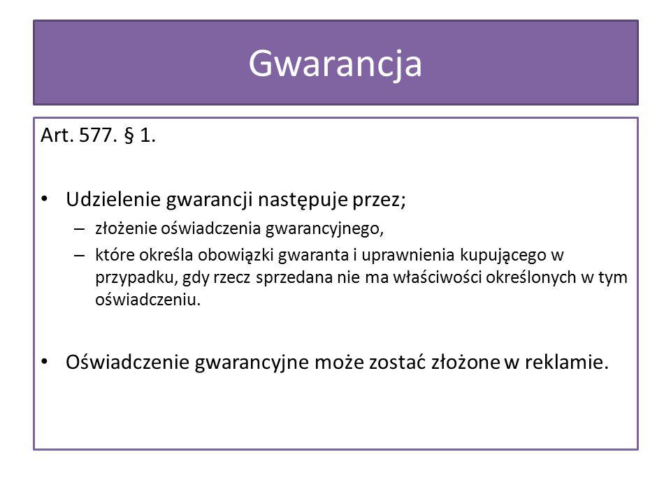 Gwarancja Art. 577. § 1. Udzielenie gwarancji następuje przez;