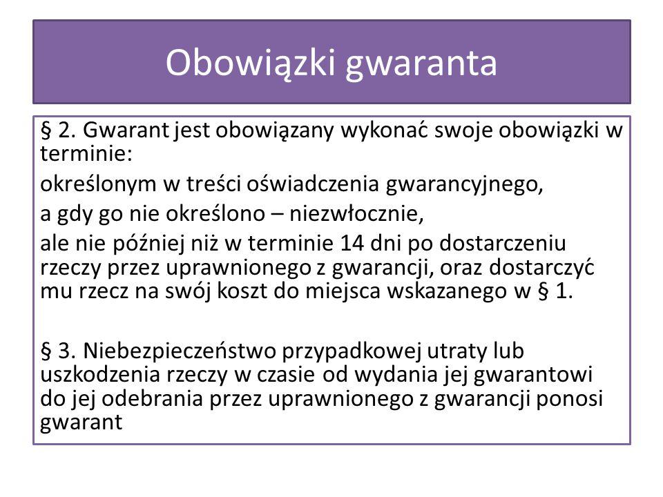 Obowiązki gwaranta § 2. Gwarant jest obowiązany wykonać swoje obowiązki w terminie: określonym w treści oświadczenia gwarancyjnego,