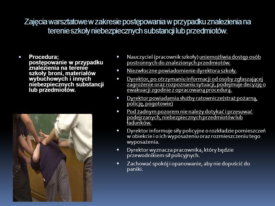 Zajęcia warsztatowe w zakresie postępowania w przypadku znalezienia na terenie szkoły niebezpiecznych substancji lub przedmiotów.