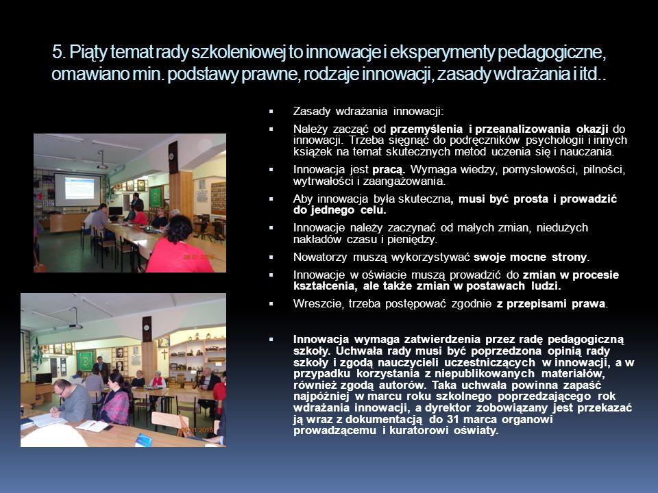 5. Piąty temat rady szkoleniowej to innowacje i eksperymenty pedagogiczne, omawiano min. podstawy prawne, rodzaje innowacji, zasady wdrażania i itd..
