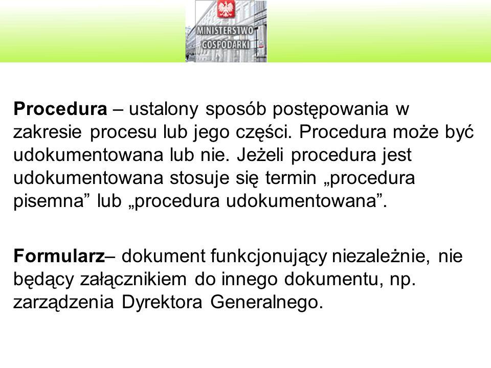 """Procedura – ustalony sposób postępowania w zakresie procesu lub jego części. Procedura może być udokumentowana lub nie. Jeżeli procedura jest udokumentowana stosuje się termin """"procedura pisemna lub """"procedura udokumentowana ."""