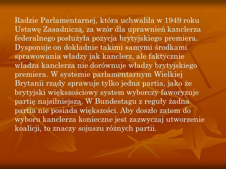 Radzie Parlamentarnej, która uchwaliła w 1949 roku Ustawę Zasadniczą, za wzór dla uprawnień kanclerza federalnego posłużyła pozycja brytyjskiego premiera.