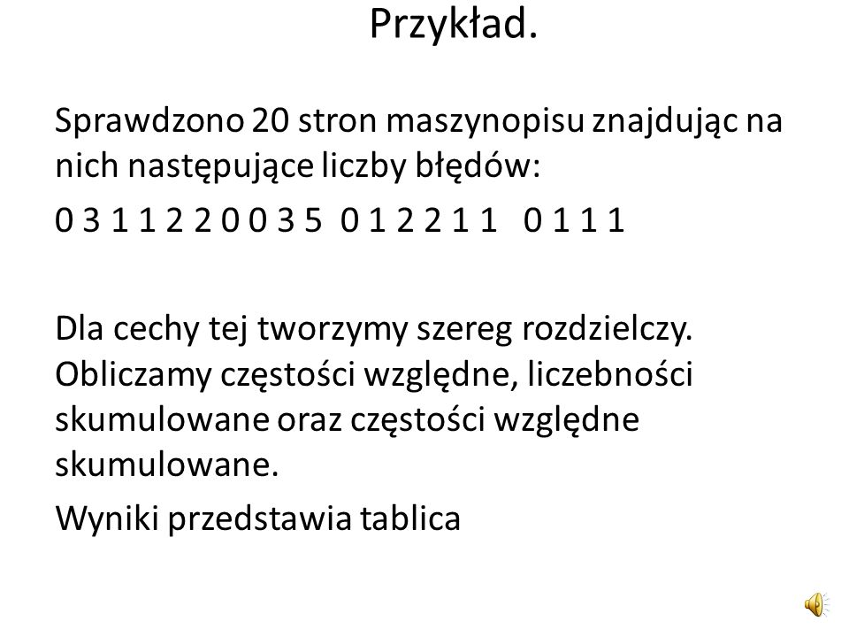 Przykład. Sprawdzono 20 stron maszynopisu znajdując na nich następujące liczby błędów: 0 3 1 1 2 2 0 0 3 5 0 1 2 2 1 1 0 1 1 1.