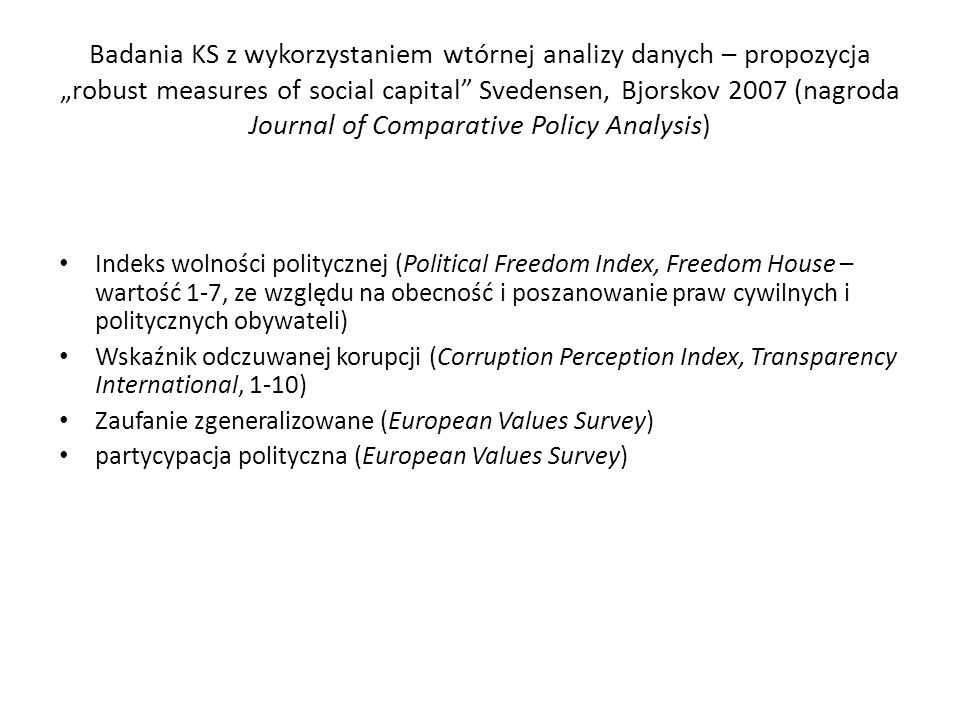 "Badania KS z wykorzystaniem wtórnej analizy danych – propozycja ""robust measures of social capital Svedensen, Bjorskov 2007 (nagroda Journal of Comparative Policy Analysis)"