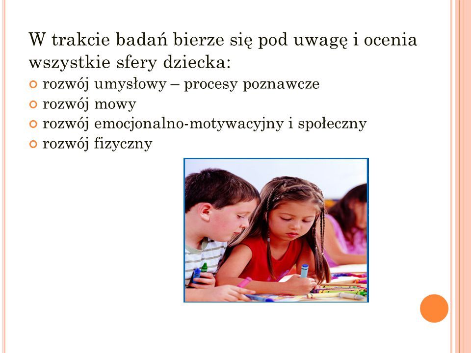 W trakcie badań bierze się pod uwagę i ocenia wszystkie sfery dziecka: