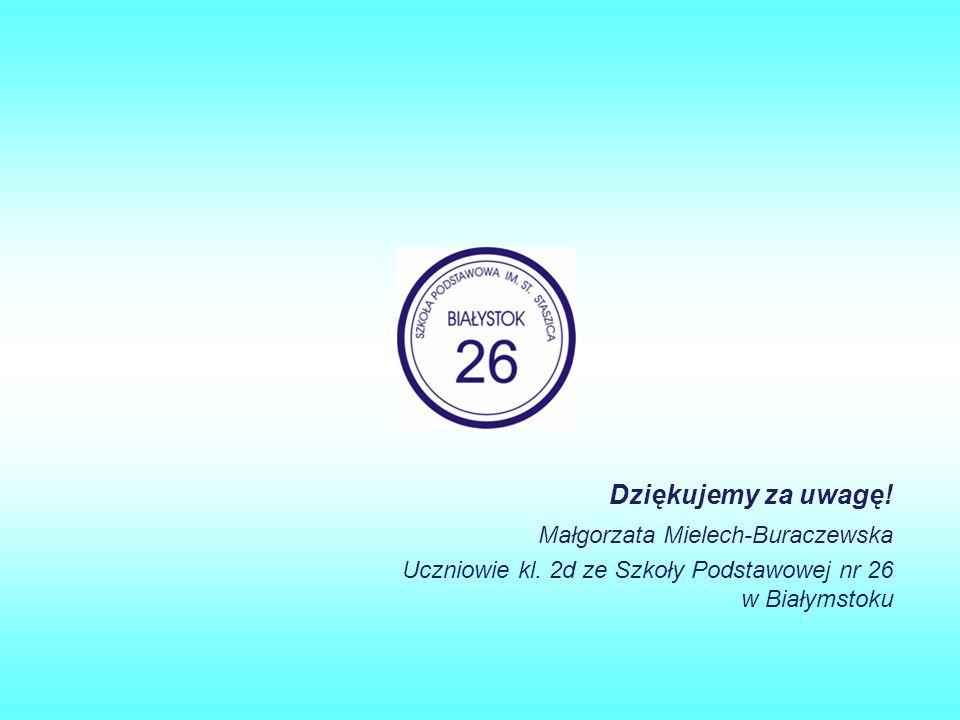 Dziękujemy za uwagę! Małgorzata Mielech-Buraczewska