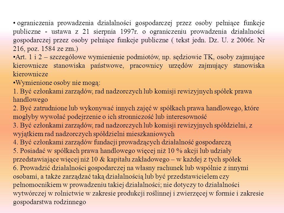 ograniczenia prowadzenia działalności gospodarczej przez osoby pełniące funkcje publiczne - ustawa z 21 sierpnia 1997r. o ograniczeniu prowadzenia działalności gospodarczej przez osoby pełniące funkcje publiczne ( tekst jedn. Dz. U. z 2006r. Nr 216, poz. 1584 ze zm.)