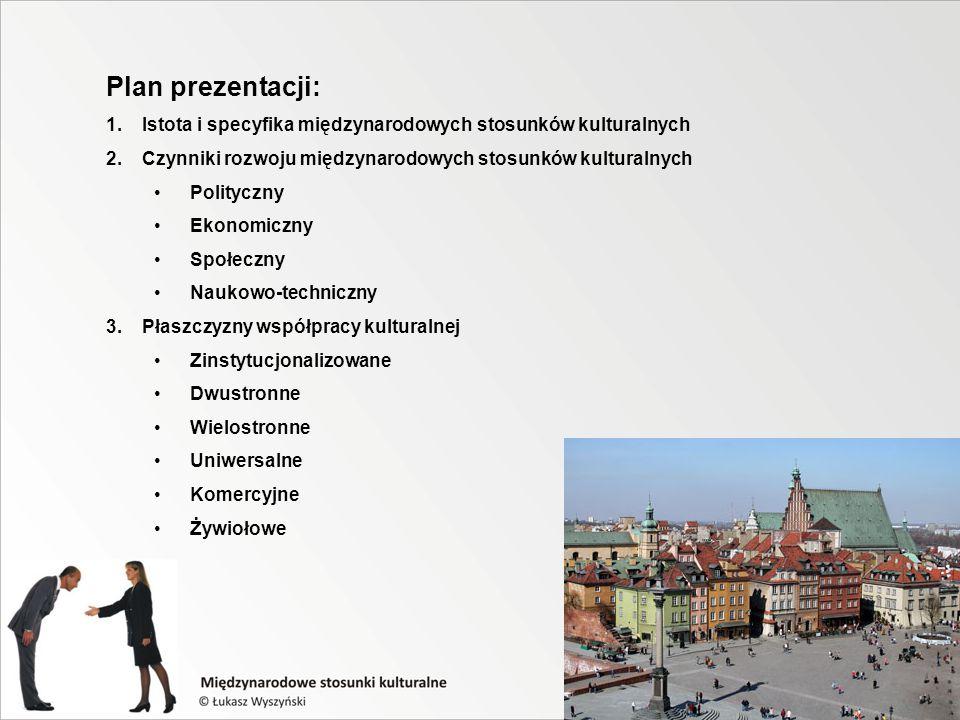 Plan prezentacji: Istota i specyfika międzynarodowych stosunków kulturalnych. Czynniki rozwoju międzynarodowych stosunków kulturalnych.
