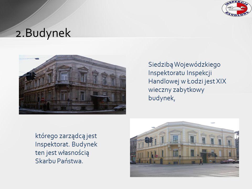 2.Budynek Siedzibą Wojewódzkiego Inspektoratu Inspekcji Handlowej w Łodzi jest XIX wieczny zabytkowy budynek,