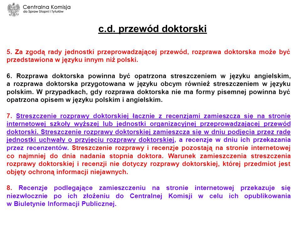 c.d. przewód doktorski 5. Za zgodą rady jednostki przeprowadzającej przewód, rozprawa doktorska może być przedstawiona w języku innym niż polski.
