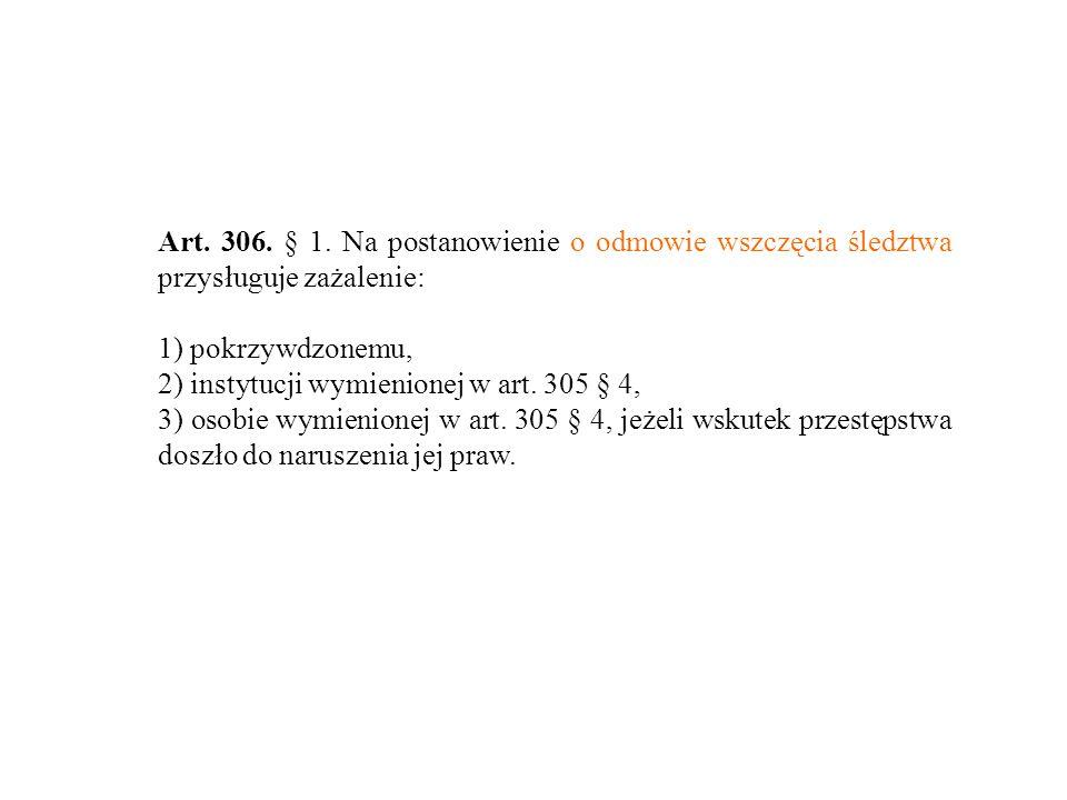 Art. 306. § 1. Na postanowienie o odmowie wszczęcia śledztwa przysługuje zażalenie: