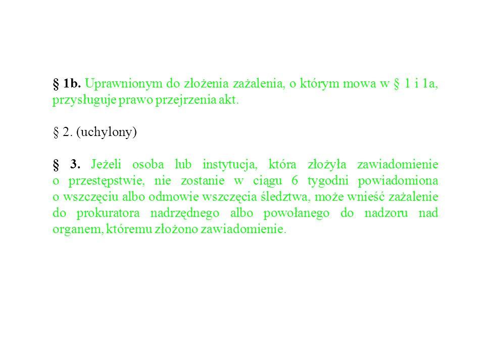 § 1b. Uprawnionym do złożenia zażalenia, o którym mowa w § 1 i 1a, przysługuje prawo przejrzenia akt.