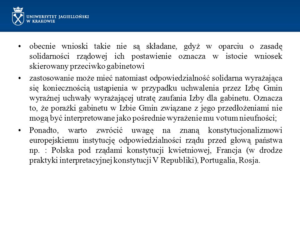 obecnie wnioski takie nie są składane, gdyż w oparciu o zasadę solidarności rządowej ich postawienie oznacza w istocie wniosek skierowany przeciwko gabinetowi