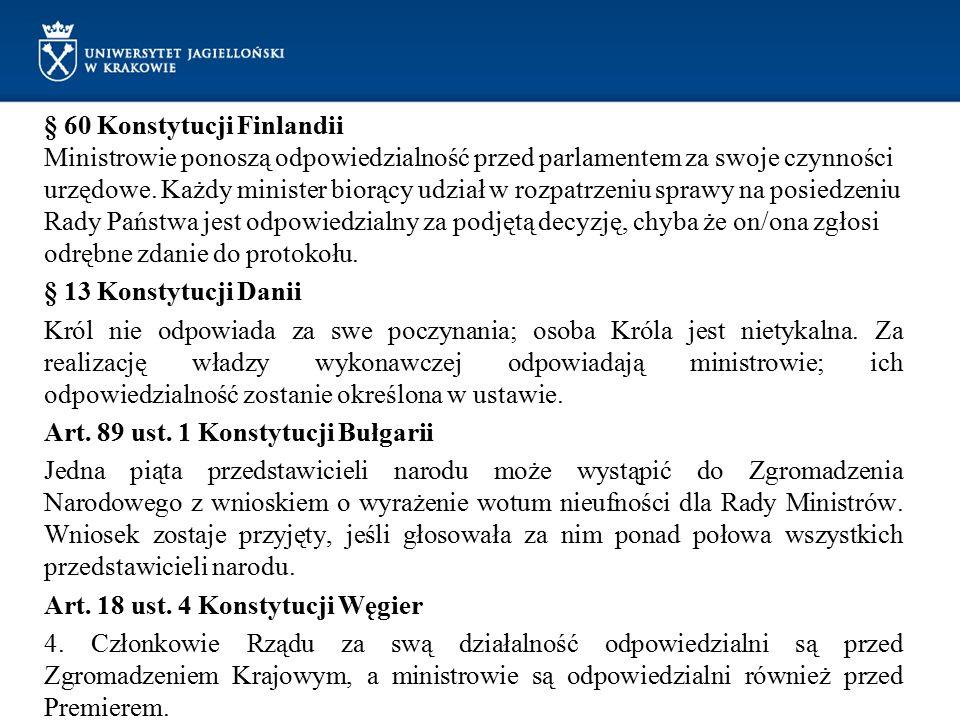 § 60 Konstytucji Finlandii Ministrowie ponoszą odpowiedzialność przed parlamentem za swoje czynności urzędowe. Każdy minister biorący udział w rozpatrzeniu sprawy na posiedzeniu Rady Państwa jest odpowiedzialny za podjętą decyzję, chyba że on/ona zgłosi odrębne zdanie do protokołu.