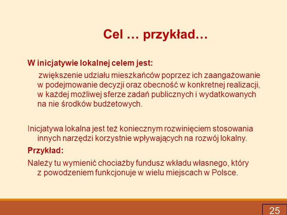 Cel … przykład… 25 W inicjatywie lokalnej celem jest: