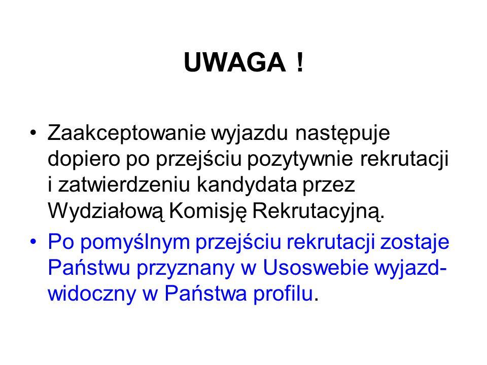 UWAGA ! Zaakceptowanie wyjazdu następuje dopiero po przejściu pozytywnie rekrutacji i zatwierdzeniu kandydata przez Wydziałową Komisję Rekrutacyjną.