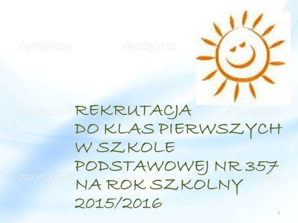 REKRUTACJA DO KLAS PIERWSZYCH W SZKOLE PODSTAWOWEJ NR 357 NA ROK SZKOLNY 2015/2016