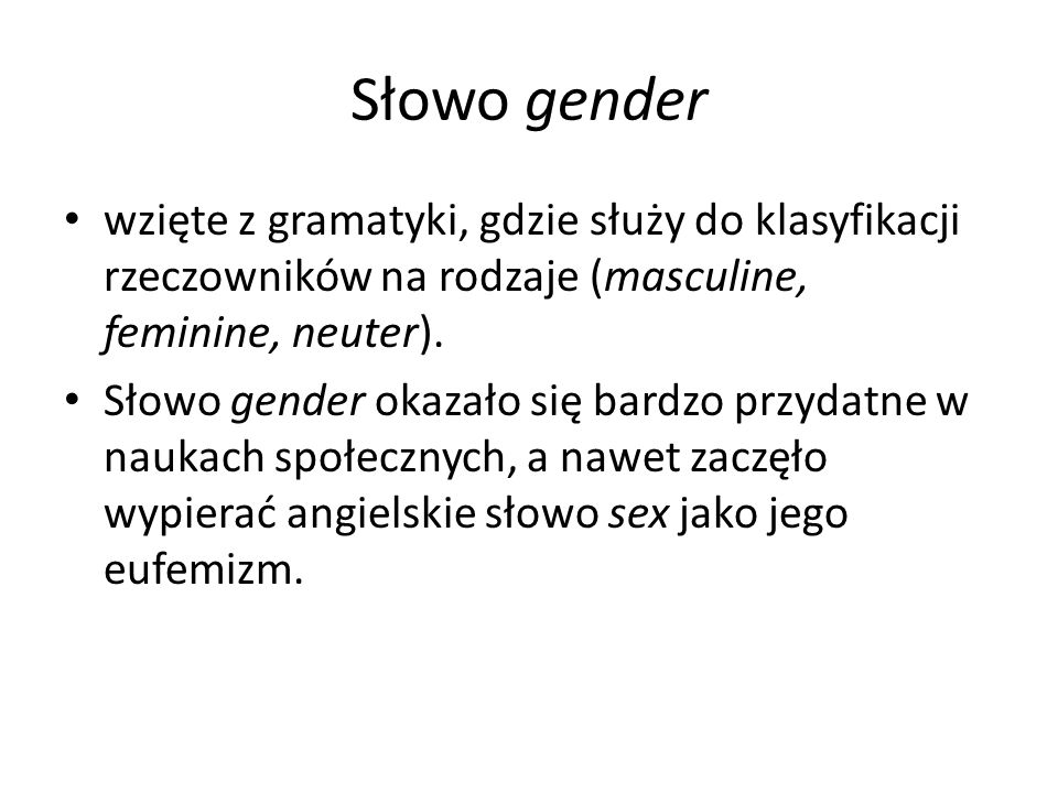 Słowo gender wzięte z gramatyki, gdzie służy do klasyfikacji rzeczowników na rodzaje (masculine, feminine, neuter).