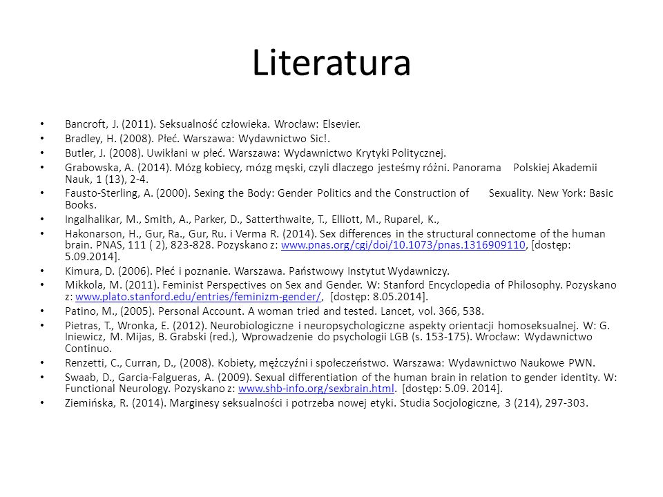Literatura Bancroft, J. (2011). Seksualność człowieka. Wrocław: Elsevier. Bradley, H. (2008). Płeć. Warszawa: Wydawnictwo Sic!.