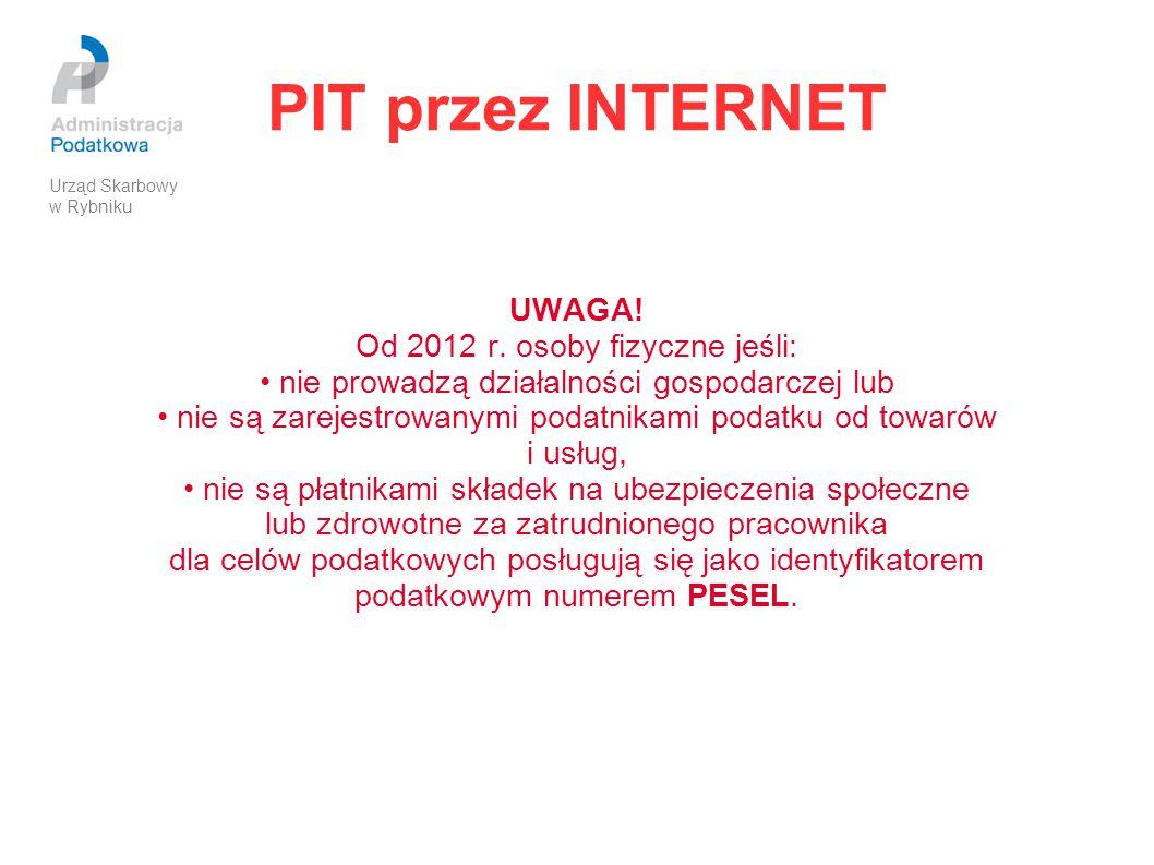 PIT przez INTERNET UWAGA! Od 2012 r. osoby fizyczne jeśli: