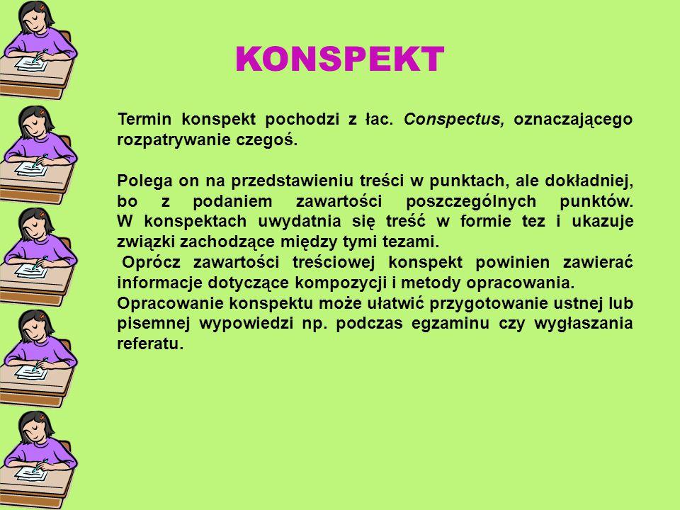 KONSPEKT Termin konspekt pochodzi z łac. Conspectus, oznaczającego rozpatrywanie czegoś.