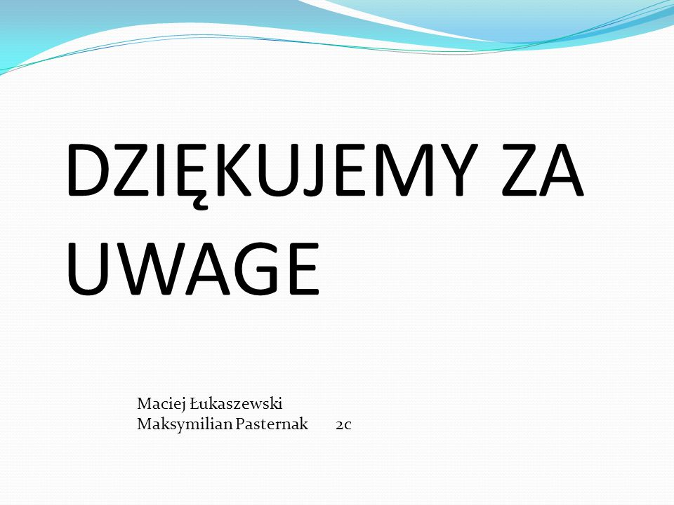 DZIĘKUJEMY ZA UWAGE Maciej Łukaszewski Maksymilian Pasternak 2c