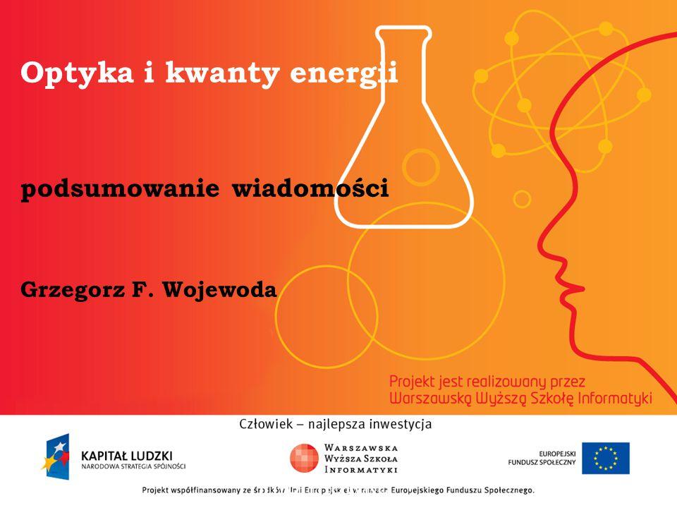 Optyka i kwanty energii podsumowanie wiadomości Grzegorz F. Wojewoda