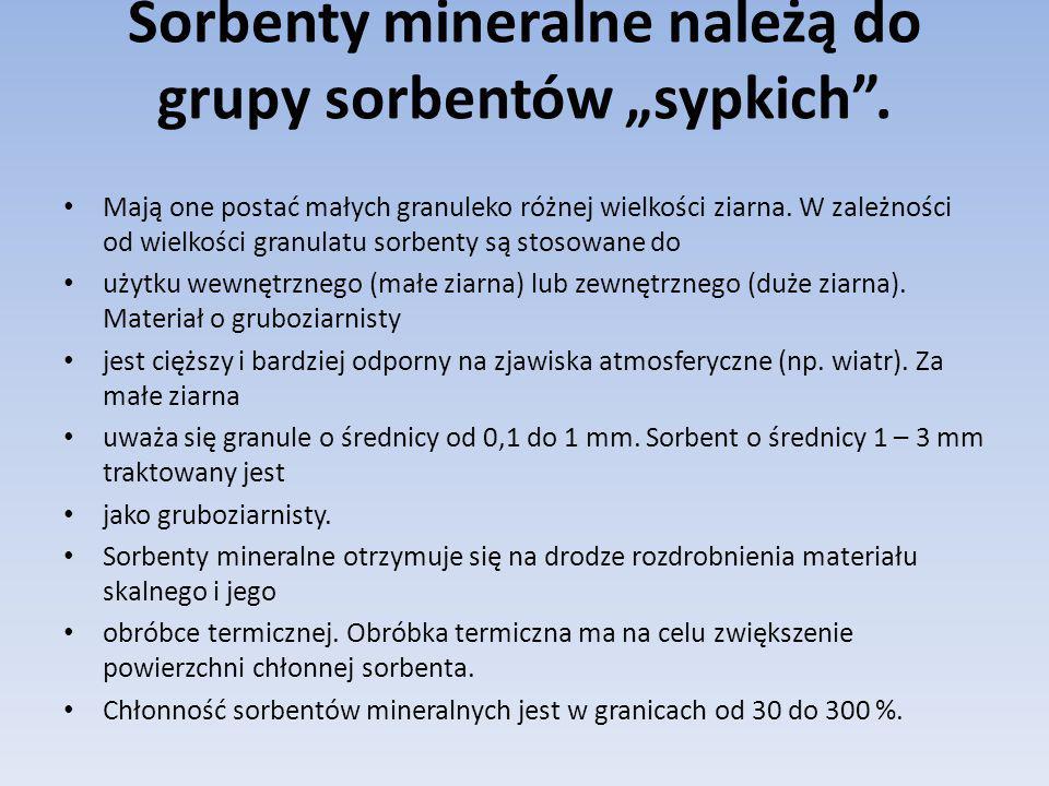 """Sorbenty mineralne należą do grupy sorbentów """"sypkich ."""