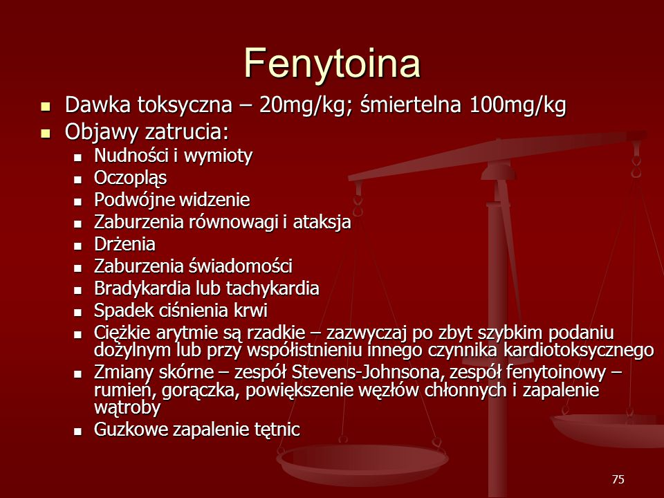 Fenytoina Dawka toksyczna – 20mg/kg; śmiertelna 100mg/kg