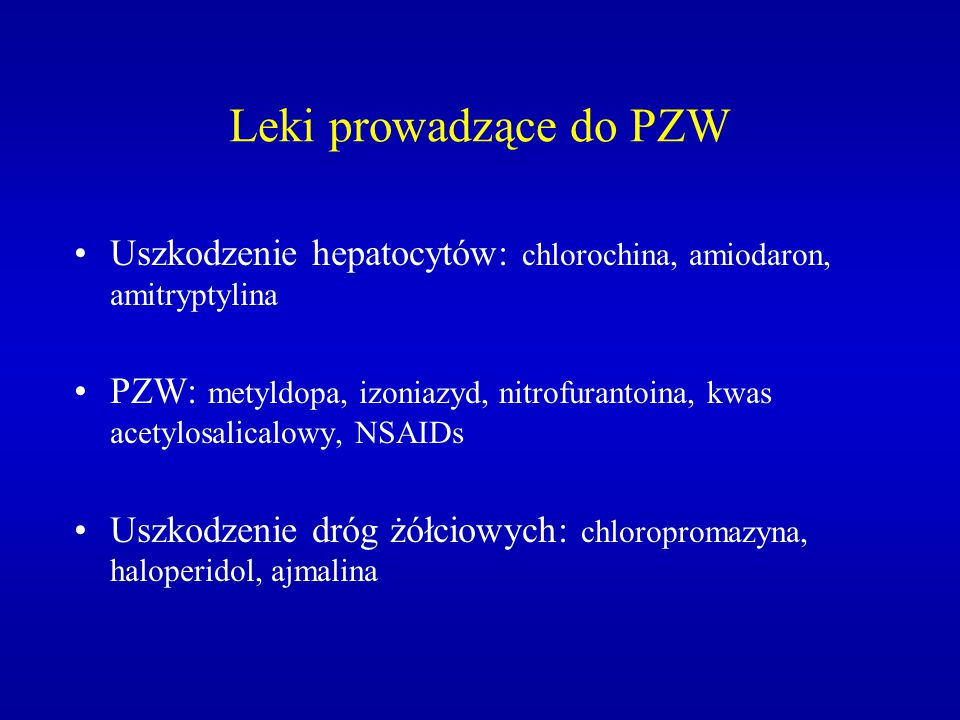 Leki prowadzące do PZW Uszkodzenie hepatocytów: chlorochina, amiodaron, amitryptylina.