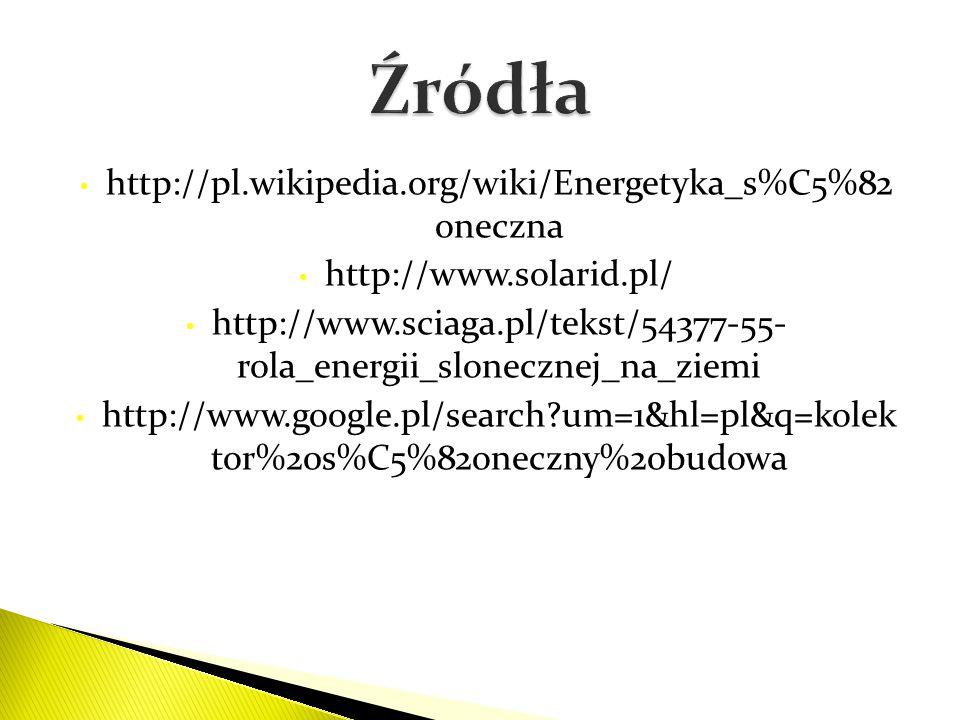 Źródła http://pl.wikipedia.org/wiki/Energetyka_s%C5%82 oneczna