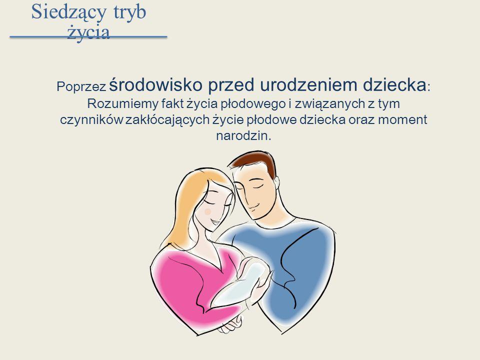 Poprzez środowisko przed urodzeniem dziecka: