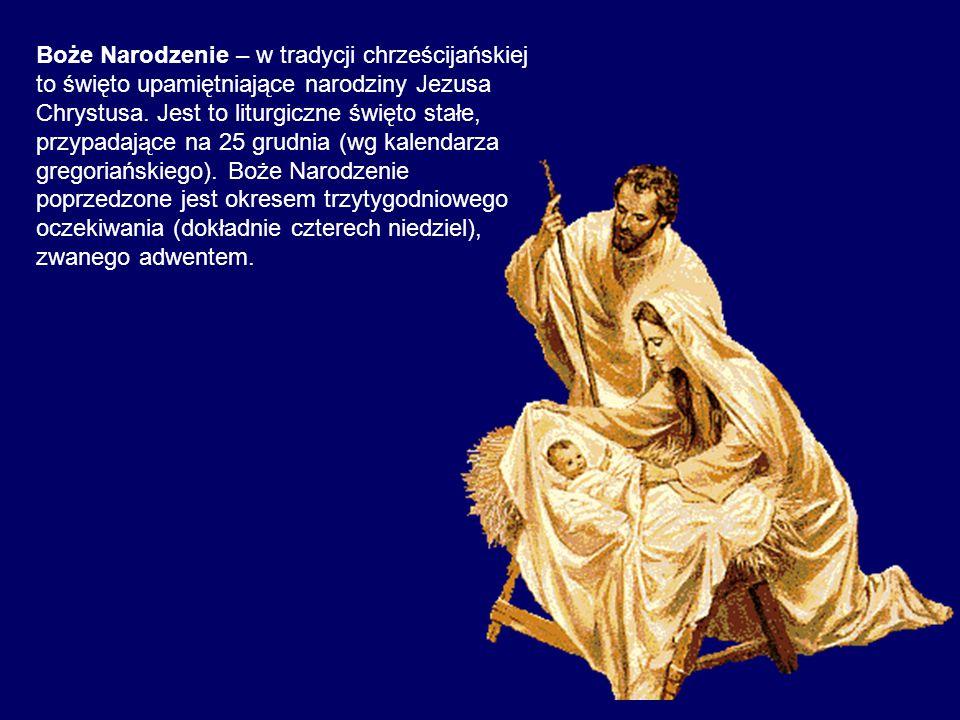 Boże Narodzenie – w tradycji chrześcijańskiej to święto upamiętniające narodziny Jezusa Chrystusa.