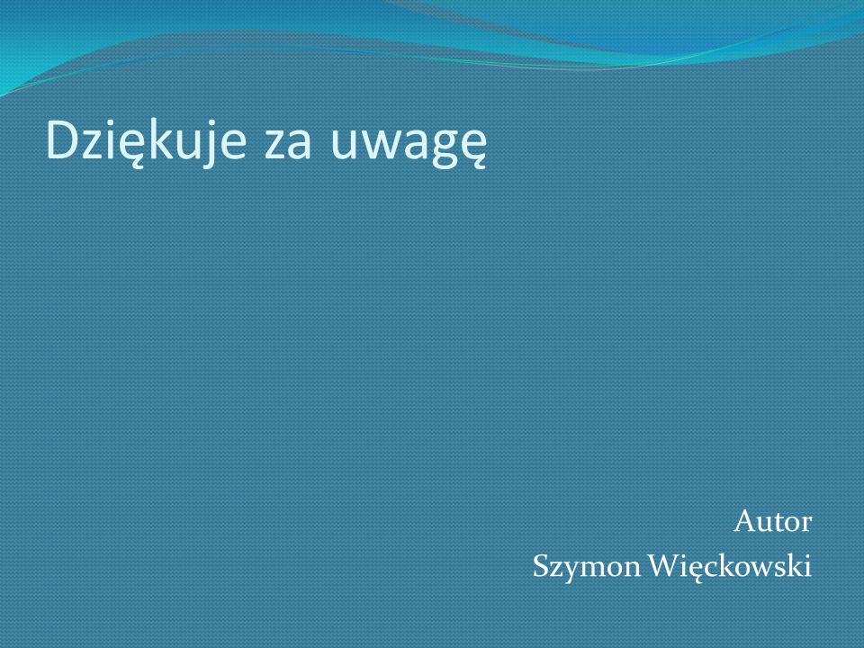 Dziękuje za uwagę Autor Szymon Więckowski